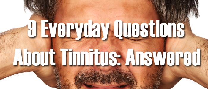9 Everyday Questions About Tinnitus Answered